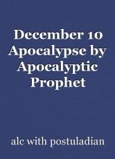December 10 Apocalypse by Apocalyptic Prophet Postuladian