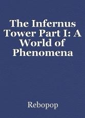 The Infernus Tower Part I: A World of Phenomena
