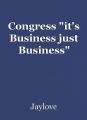 "Congress ""it's Business just Business"""