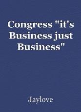 "Congress ""it's Business just Business"""