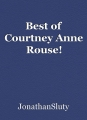 Best of Courtney Anne Rouse!