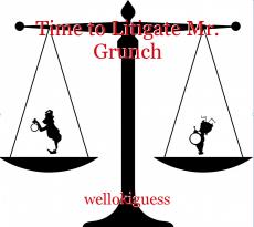 Time to Litigate Mr. Grunch