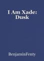 I Am Xade: Dusk