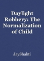 Daylight Robbery: The Normalization of Child Sacrifice