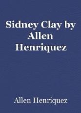 Sidney Clay by Allen Henriquez