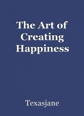 The Art of Creating Happiness
