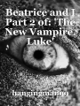 Beatrice and I Part 2 of: 'The New Vampire, Luke'