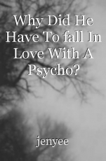 Why Did He Have To fall In Love With A Psycho?