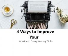 4 Ways to Improve Your Academic Essay Writing Skills