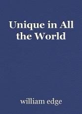 Unique in All the World