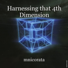 Harnessing that 4th Dimension