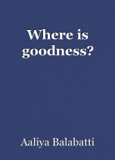 Where is goodness?