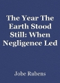 The Year The Earth Stood Still: When Negligence Led To A Backlash Of Unintended Consequences