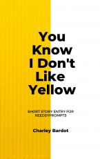 You Know I Don't Like Yellow