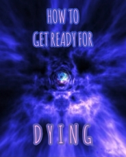 How to get ready for dying.