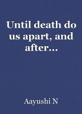 Until death do us apart, and after...