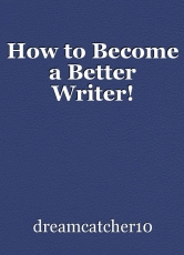 How to Become a Better Writer!
