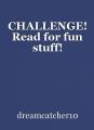 CHALLENGE! Read for fun stuff!