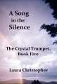 A Song in the Silence: The Crystal Trumpet, Book Five