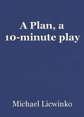 A Plan, a 10-minute play