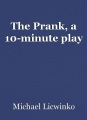 The Prank, a 10-minute play