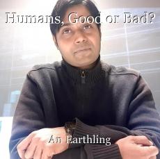 Humans, Good or Bad?