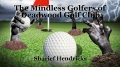 The Mindless Golfers of Deadwood Golf Club