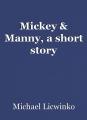 Mickey & Manny, a short story