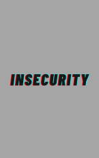 Insecurity Pt.3