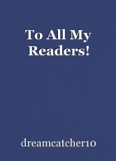 To All My Readers!