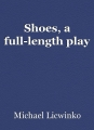 Shoes, a full-length play