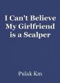 I Can't Believe My Girlfriend is a Scalper