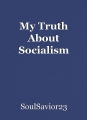 My Truth About Socialism