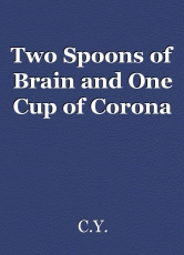 Two Spoons of Brain and One Cup of Corona
