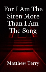 For I Am The Siren More Than I Am The Song