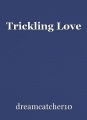 Trickling Love