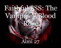 Faithful SSS: The Vampire's Blood Rose