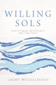 Willing Sols: How to Brave Uncertainty and Find Peace