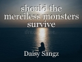 should the merciless monsters survive