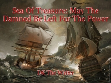 Sea Of Treasure: May The Damned Be Left For The Power