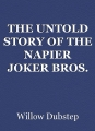 THE UNTOLD STORY OF THE NAPIER JOKER BROS. by Willow Dubstep
