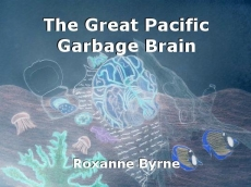 The Great Pacific Garbage Brain