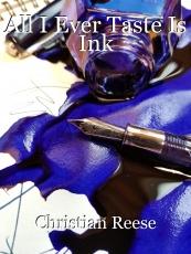 All I Ever Taste Is Ink