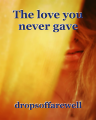 The love you never gave