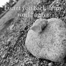 I want you back in my world again