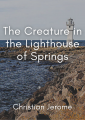 The Creature in the Lighthouse of Springs