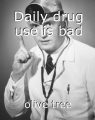 Daily drug use is bad
