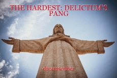 THE HARDEST: DELICTUM'S PANG