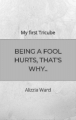 BEING A FOOL HURTS, THAT'S WHY..