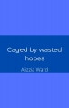 Caged by wasted hopes